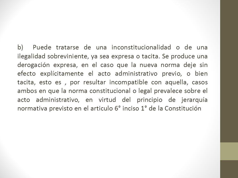 b) Puede tratarse de una inconstitucionalidad o de una ilegalidad sobreviniente, ya sea expresa o tacita.
