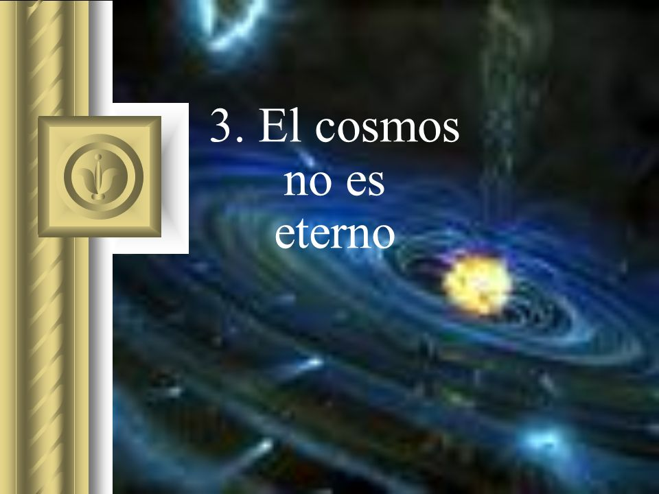 3. El cosmos no es eterno