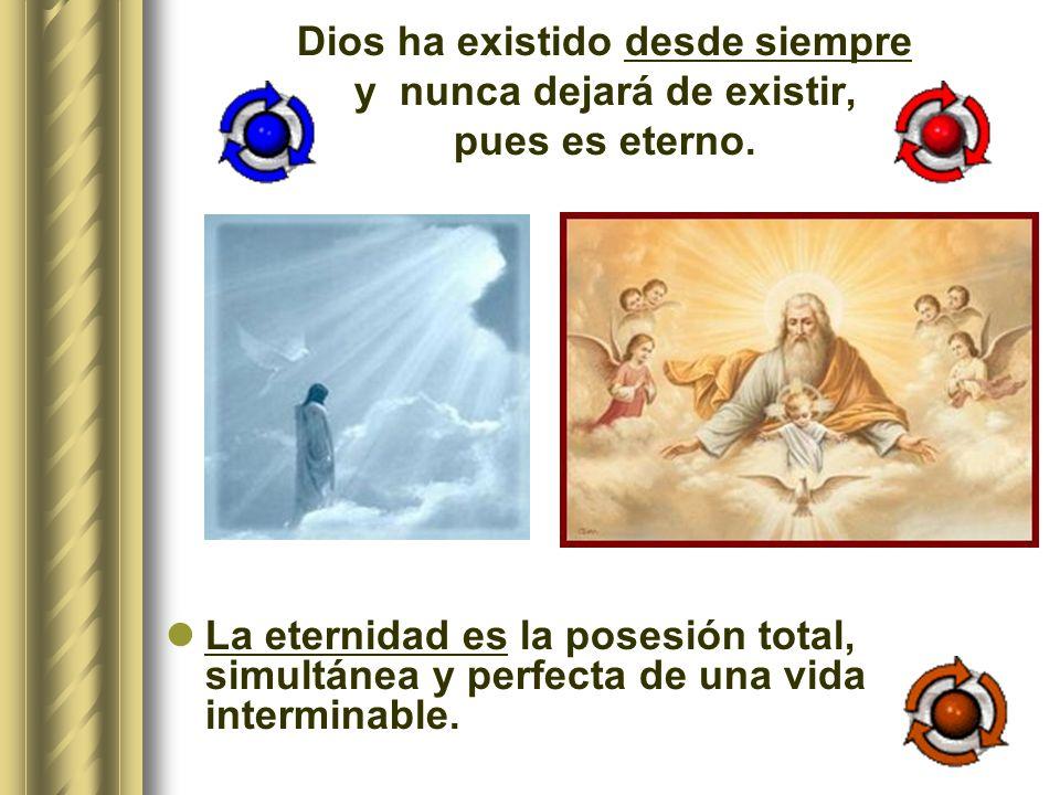 Dios ha existido desde siempre y nunca dejará de existir,