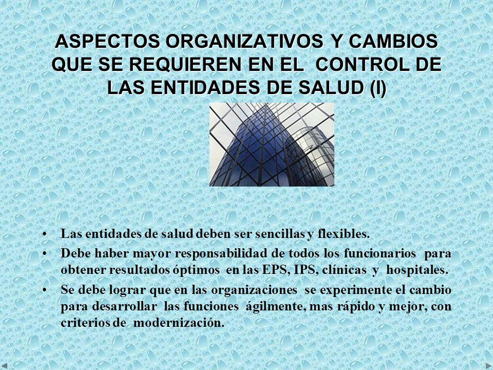 ASPECTOS ORGANIZATIVOS Y CAMBIOS QUE SE REQUIEREN EN EL CONTROL DE LAS ENTIDADES DE SALUD (I)