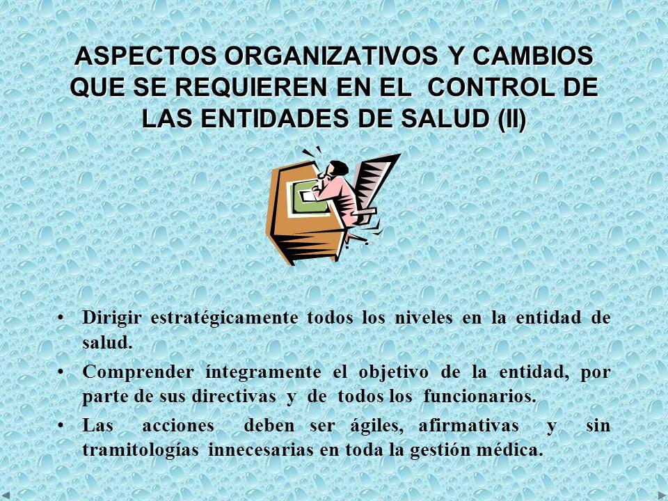 ASPECTOS ORGANIZATIVOS Y CAMBIOS QUE SE REQUIEREN EN EL CONTROL DE LAS ENTIDADES DE SALUD (II)