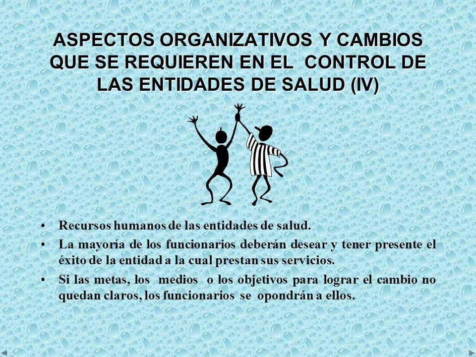 ASPECTOS ORGANIZATIVOS Y CAMBIOS QUE SE REQUIEREN EN EL CONTROL DE LAS ENTIDADES DE SALUD (IV)