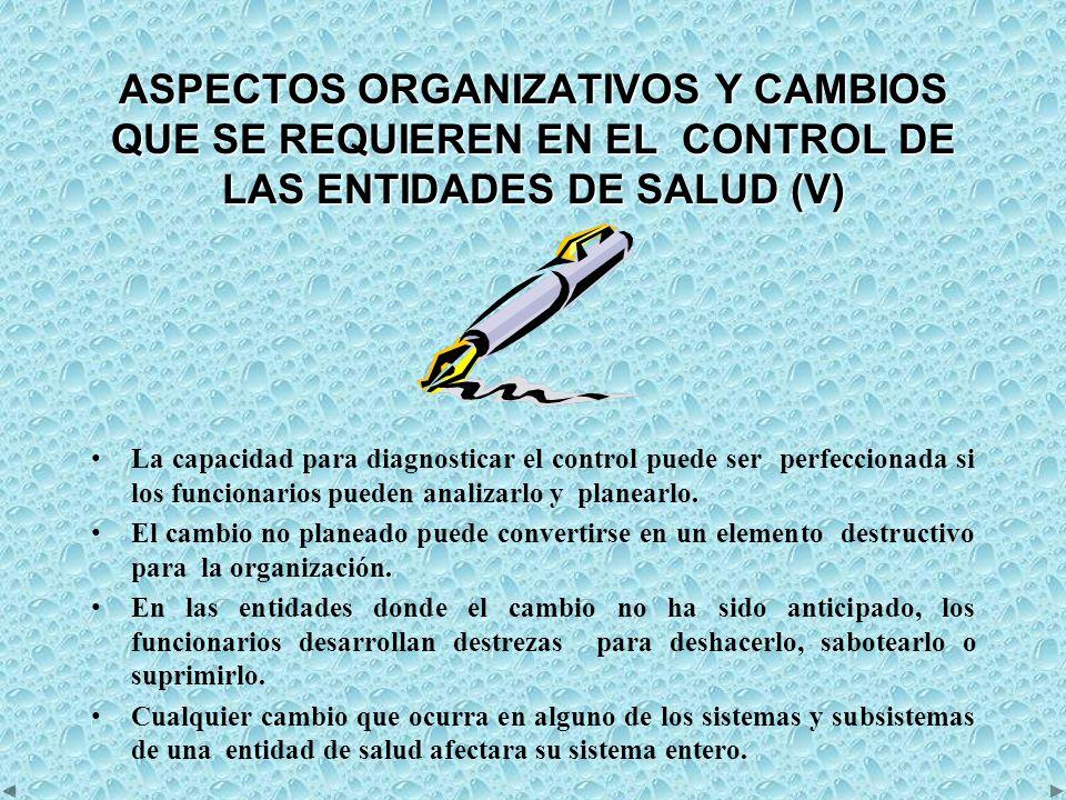 ASPECTOS ORGANIZATIVOS Y CAMBIOS QUE SE REQUIEREN EN EL CONTROL DE LAS ENTIDADES DE SALUD (V)