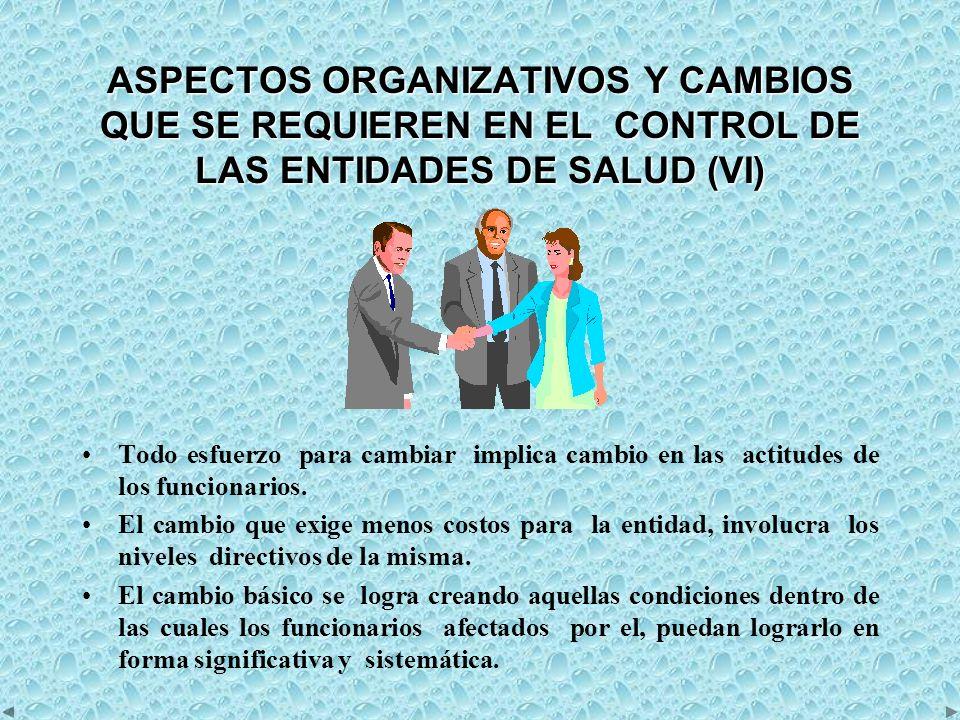 ASPECTOS ORGANIZATIVOS Y CAMBIOS QUE SE REQUIEREN EN EL CONTROL DE LAS ENTIDADES DE SALUD (VI)