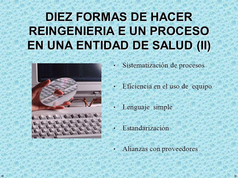 DIEZ FORMAS DE HACER REINGENIERIA E UN PROCESO EN UNA ENTIDAD DE SALUD (II)