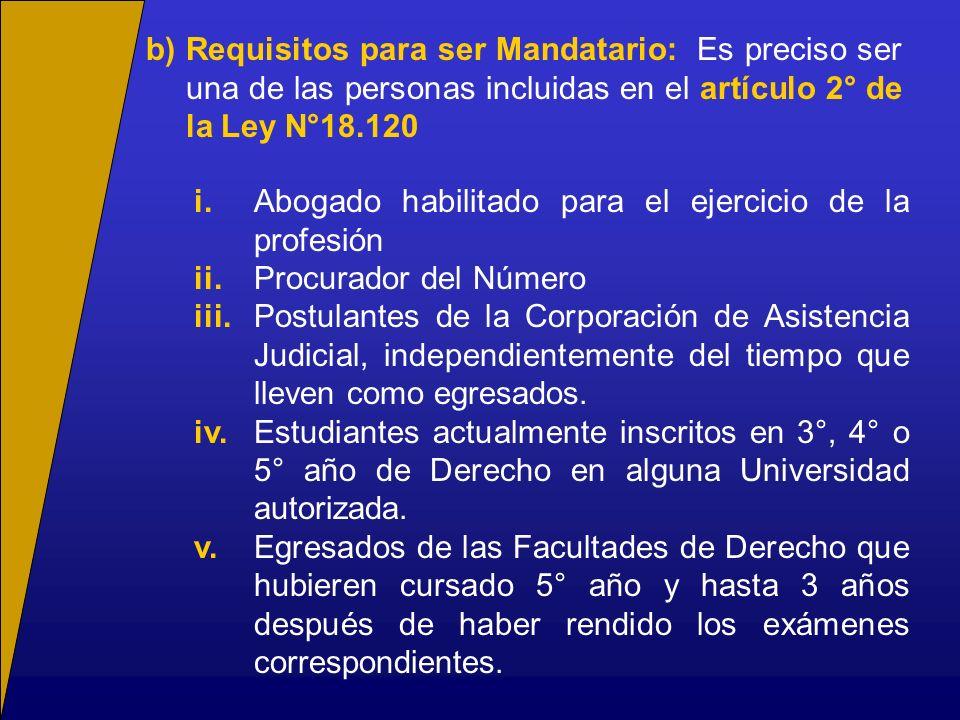 b) Requisitos para ser Mandatario: Es preciso ser una de las personas incluidas en el artículo 2° de la Ley N°18.120