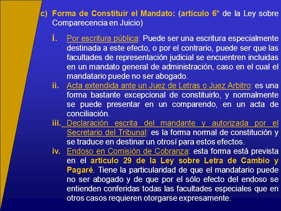 c) Forma de Constituir el Mandato: (artículo 6° de la Ley sobre Comparecencia en Juicio)