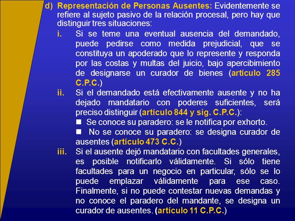 d) Representación de Personas Ausentes: Evidentemente se refiere al sujeto pasivo de la relación procesal, pero hay que distinguir tres situaciones: