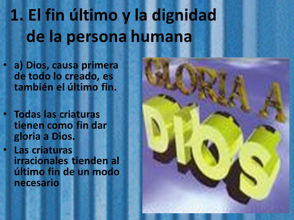 1. El fin último y la dignidad de la persona humana