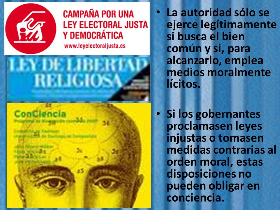 La autoridad sólo se ejerce legítimamente si busca el bien común y si, para alcanzarlo, emplea medios moralmente lícitos.
