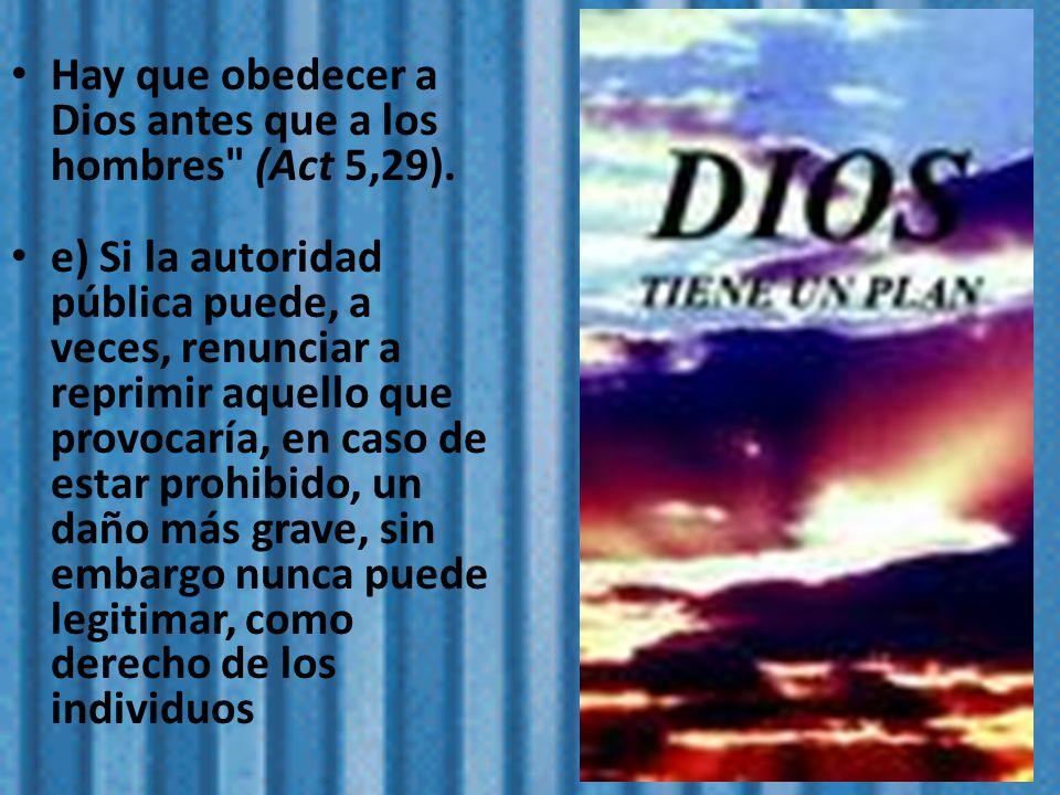 Hay que obedecer a Dios antes que a los hombres (Act 5,29).