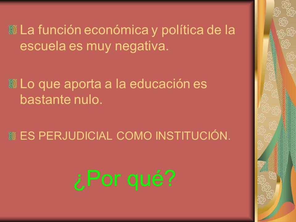 La función económica y política de la escuela es muy negativa.
