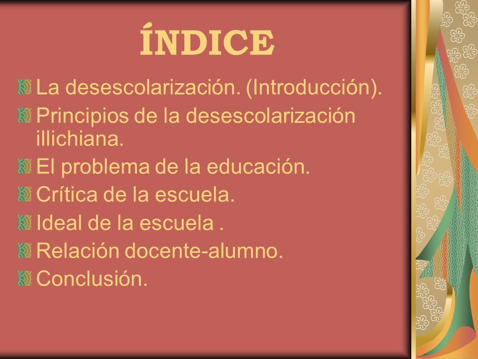 ÍNDICE La desescolarización. (Introducción).
