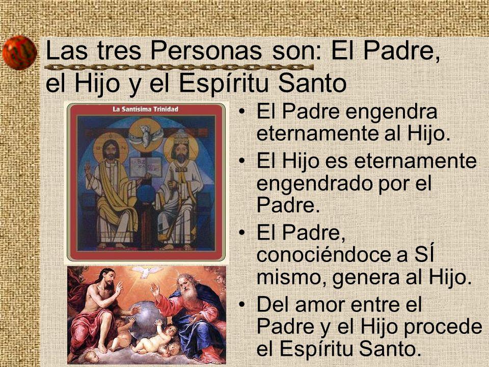 Las tres Personas son: El Padre, el Hijo y el Espíritu Santo