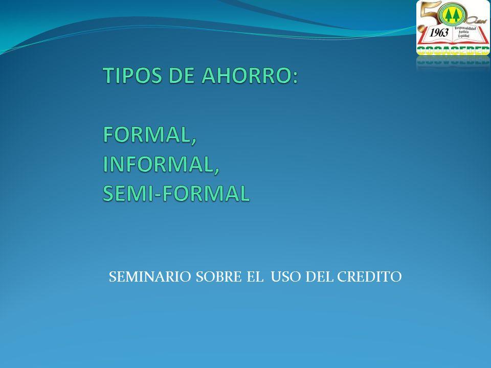 TIPOS DE AHORRO: FORMAL, INFORMAL, SEMI-FORMAL
