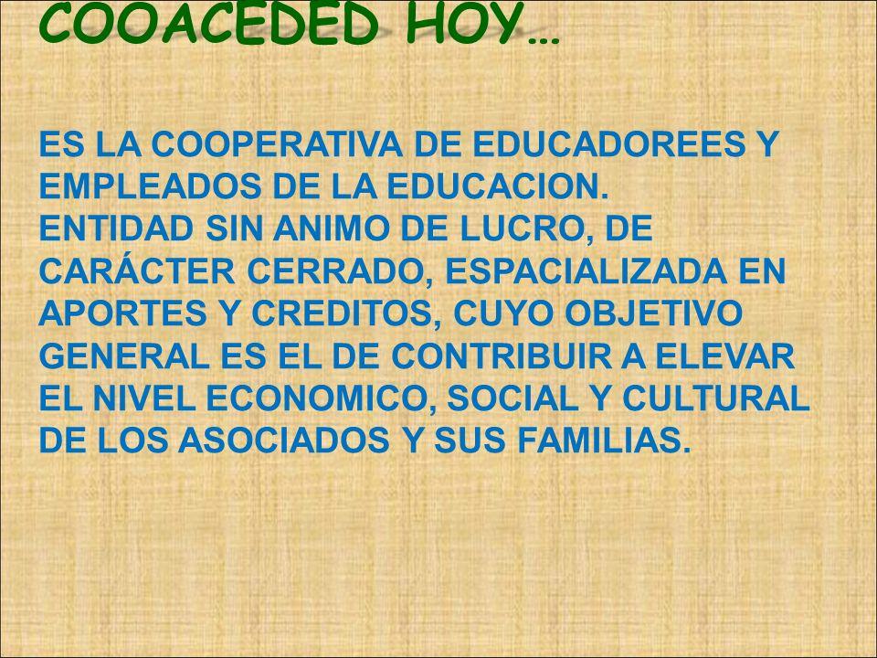 COOACEDED HOY… ES LA COOPERATIVA DE EDUCADOREES Y EMPLEADOS DE LA EDUCACION.