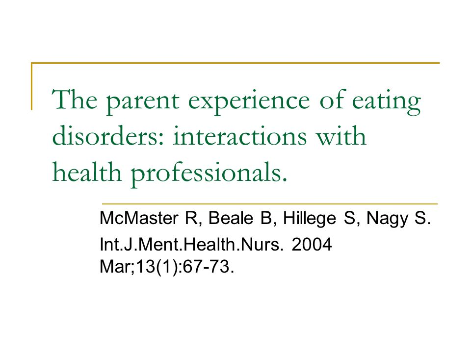 The parent experience of eating disorders: interactions with health professionals.