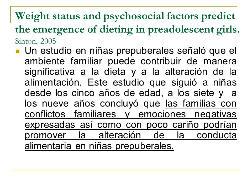 Weight status and psychosocial factors predict the emergence of dieting in preadolescent girls. Sinton, 2005