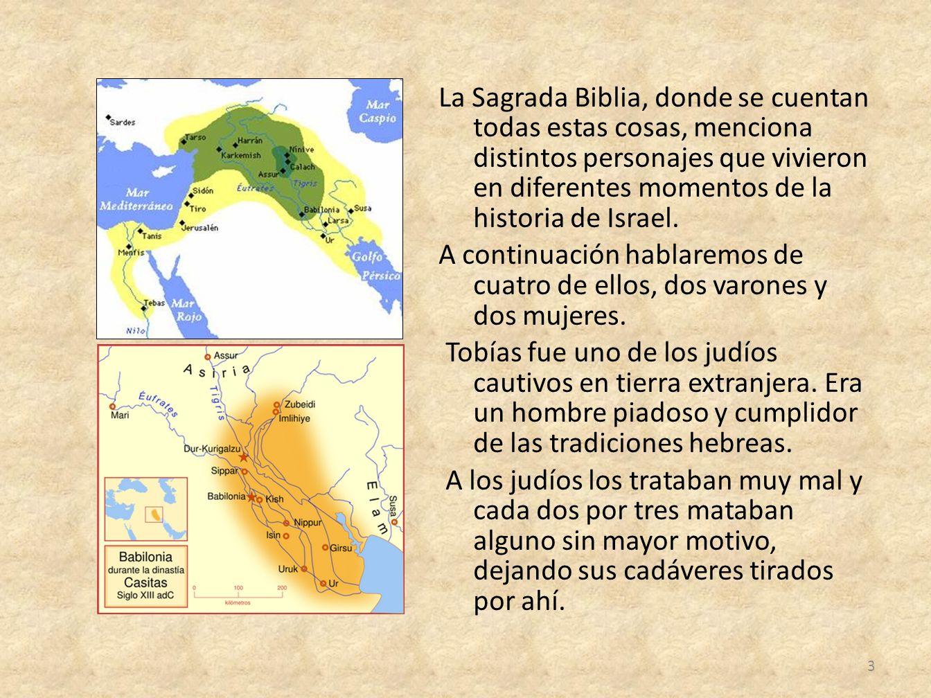 La Sagrada Biblia, donde se cuentan todas estas cosas, menciona distintos personajes que vivieron en diferentes momentos de la historia de Israel.