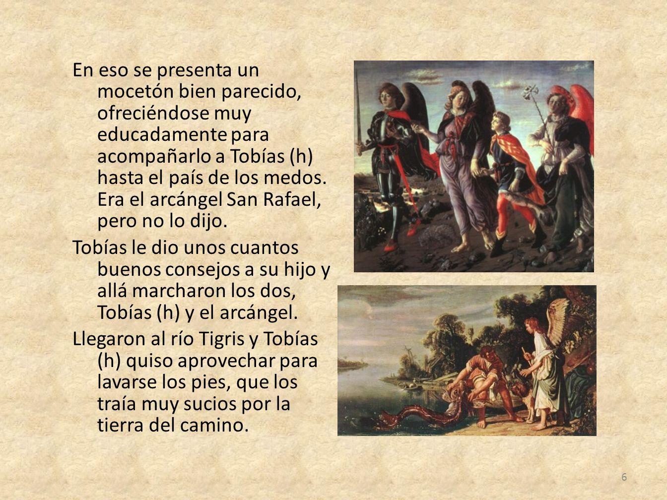 En eso se presenta un mocetón bien parecido, ofreciéndose muy educadamente para acompañarlo a Tobías (h) hasta el país de los medos.