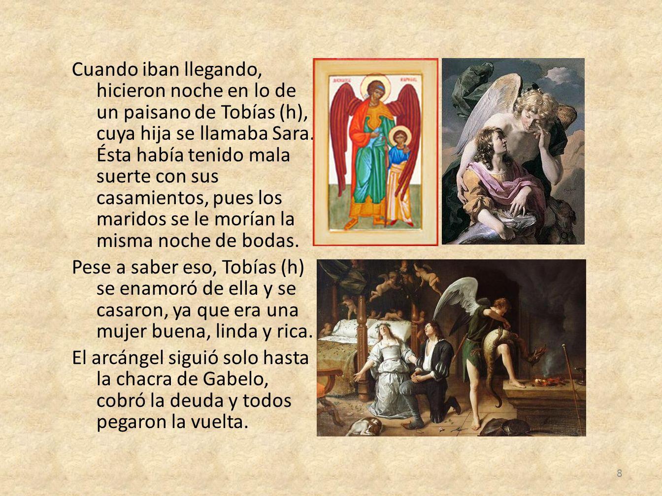Cuando iban llegando, hicieron noche en lo de un paisano de Tobías (h), cuya hija se llamaba Sara.