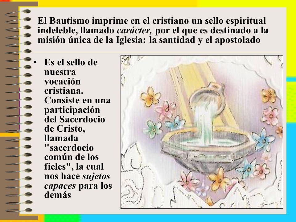 El Bautismo imprime en el cristiano un sello espiritual indeleble, llamado carácter, por el que es destinado a la misión única de la Iglesia: la santidad y el apostolado