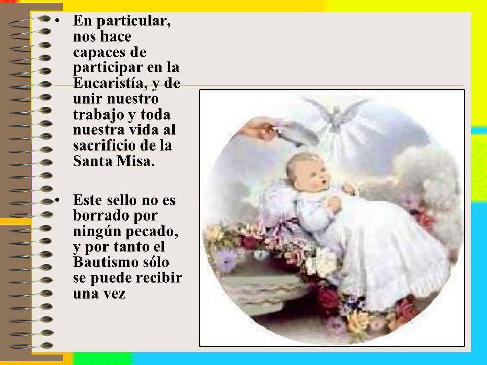 En particular, nos hace capaces de participar en la Eucaristía, y de unir nuestro trabajo y toda nuestra vida al sacrificio de la Santa Misa.