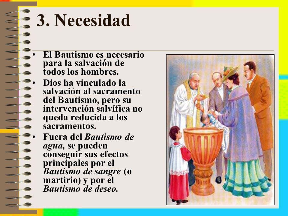 3. Necesidad El Bautismo es necesario para la salvación de todos los hombres.