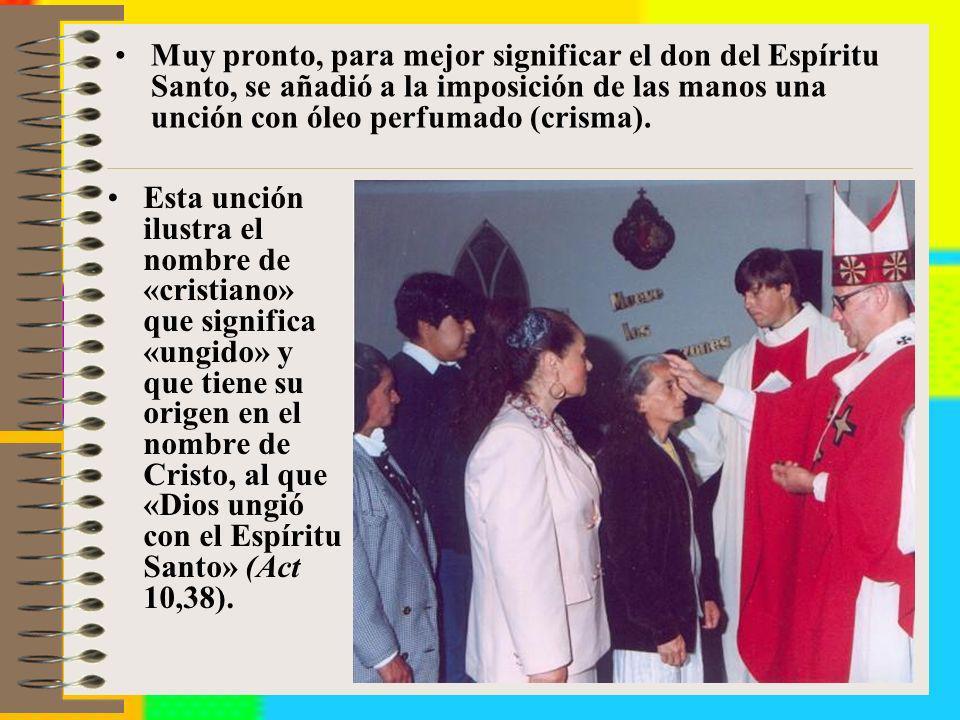 Muy pronto, para mejor significar el don del Espíritu Santo, se añadió a la imposición de las manos una unción con óleo perfumado (crisma).