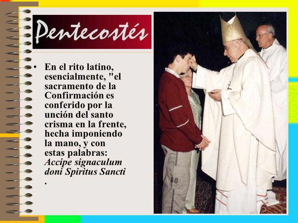 En el rito latino, esencialmente, el sacramento de la Confirmación es conferido por la unción del santo crisma en la frente, hecha imponiendo la mano, y con estas palabras: Accipe signaculum doni Spiritus Sancti .