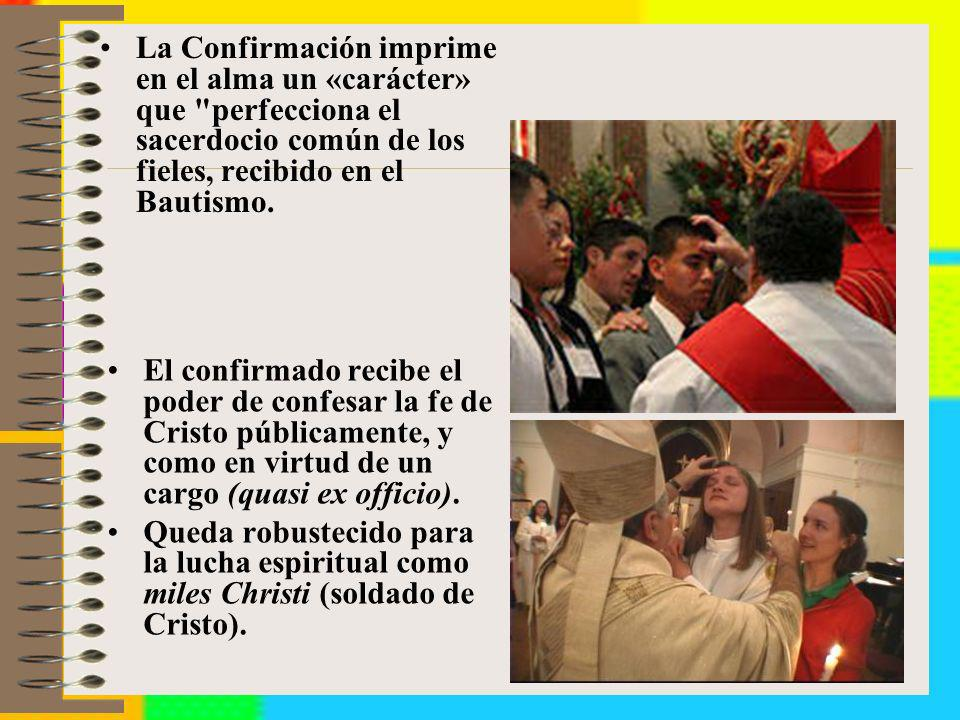 La Confirmación imprime en el alma un «carácter» que perfecciona el sacerdocio común de los fieles, recibido en el Bautismo.