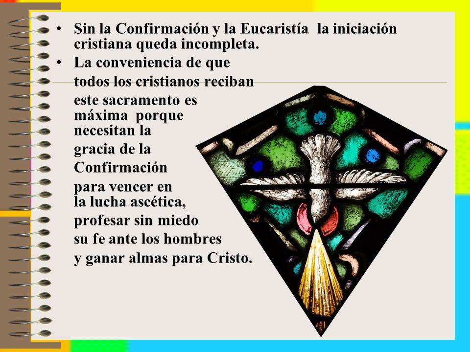 Sin la Confirmación y la Eucaristía la iniciación cristiana queda incompleta.