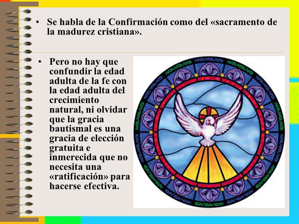 Se habla de la Confirmación como del «sacramento de la madurez cristiana».