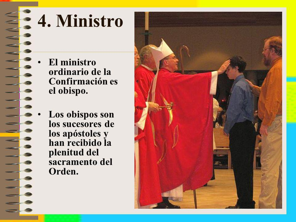 4. Ministro El ministro ordinario de la Confirmación es el obispo.