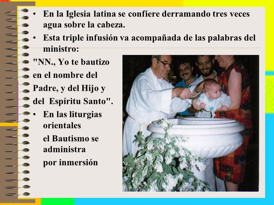 En la Iglesia latina se confiere derramando tres veces agua sobre la cabeza.