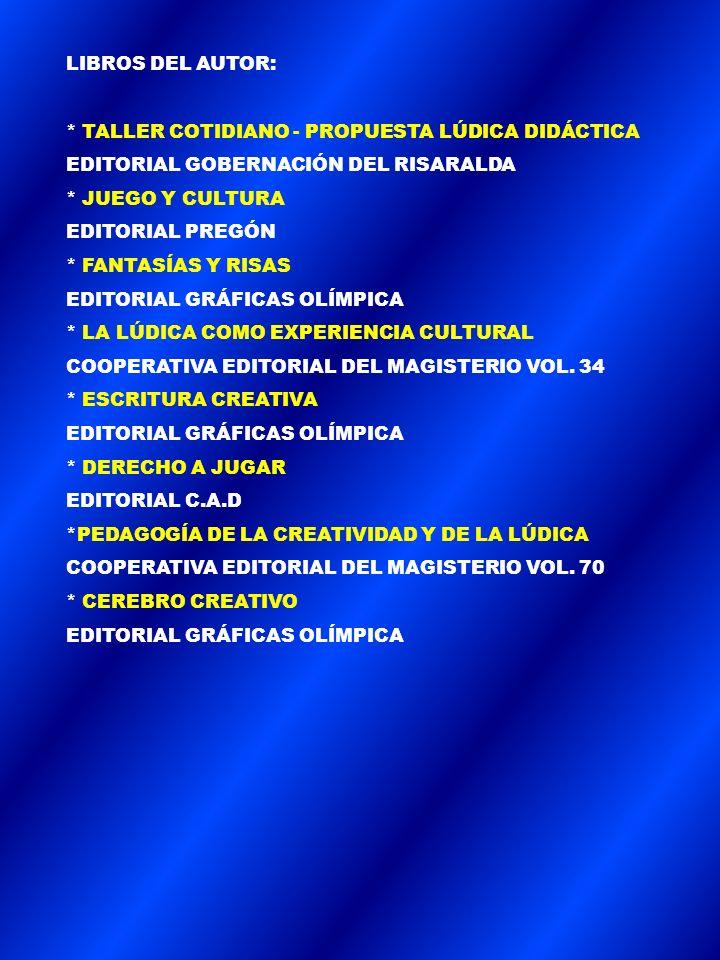 LIBROS DEL AUTOR: * TALLER COTIDIANO - PROPUESTA LÚDICA DIDÁCTICA. EDITORIAL GOBERNACIÓN DEL RISARALDA.