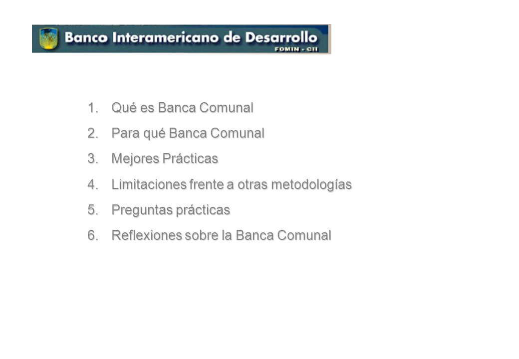 Qué es Banca Comunal Para qué Banca Comunal. Mejores Prácticas. Limitaciones frente a otras metodologías.