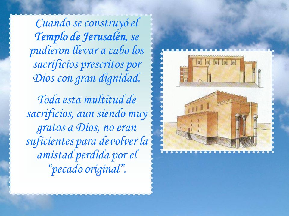 Cuando se construyó el Templo de Jerusalén, se pudieron llevar a cabo los sacrificios prescritos por Dios con gran dignidad.