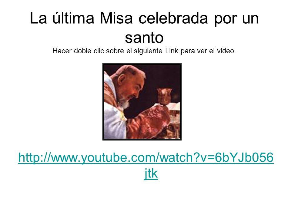 La última Misa celebrada por un santo Hacer doble clic sobre el siguiente Link para ver el video.