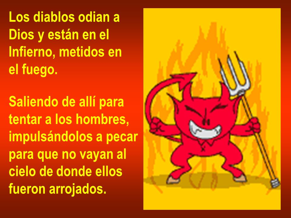Los diablos odian aDios y están en el. Infierno, metidos en. el fuego. Saliendo de allí para. tentar a los hombres,