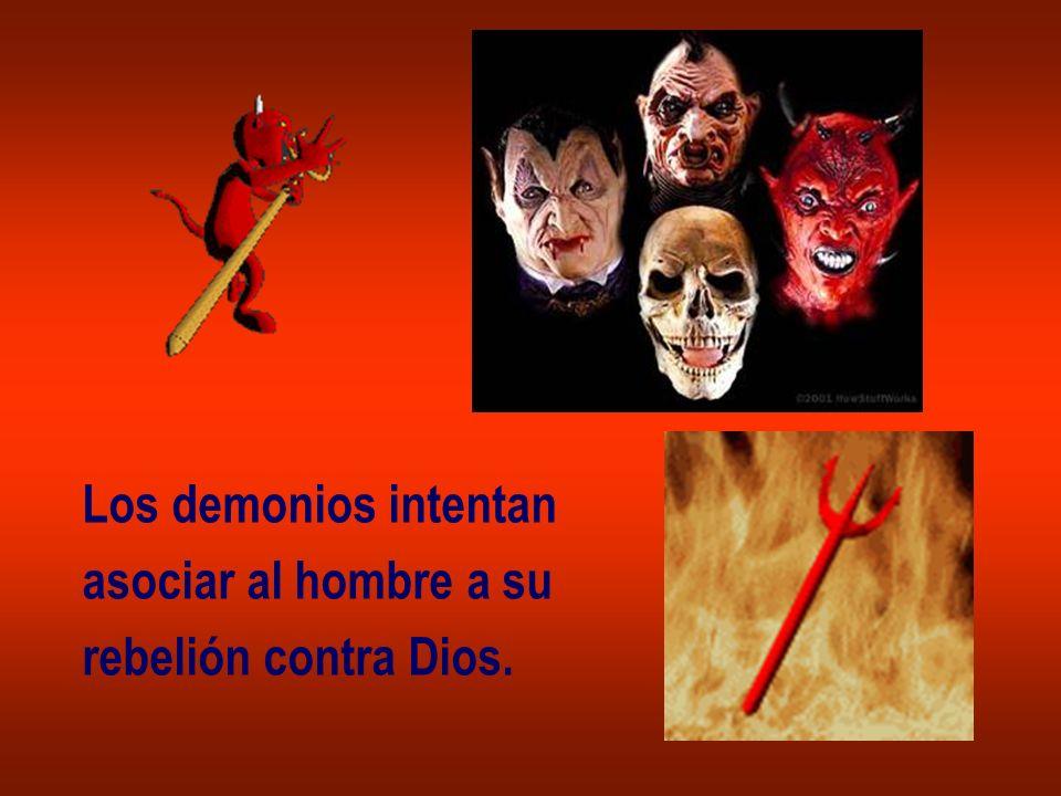 Los demonios intentan asociar al hombre a su rebelión contra Dios.