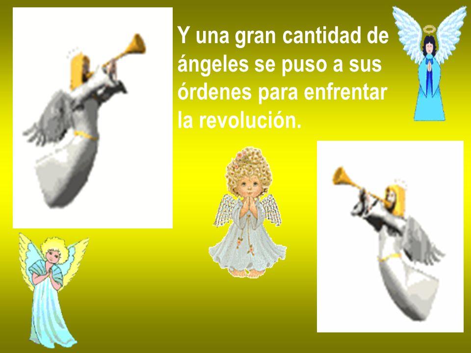 Y una gran cantidad de ángeles se puso a sus órdenes para enfrentar la revolución.