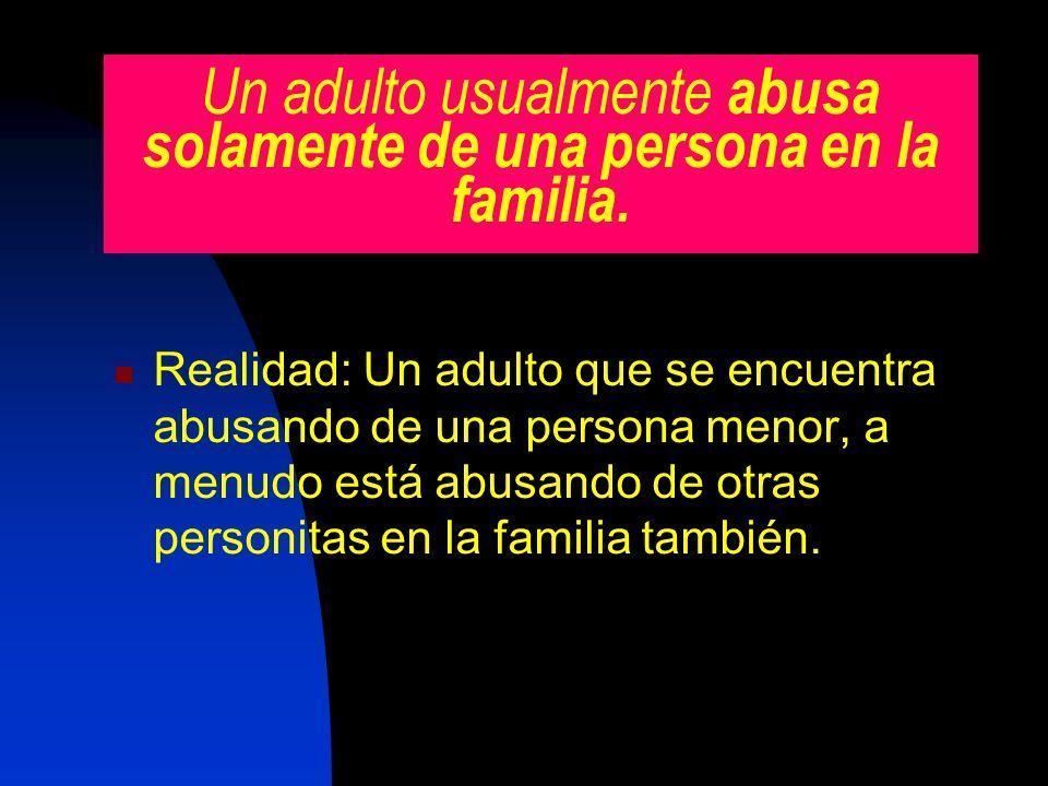 Un adulto usualmente abusa solamente de una persona en la familia.