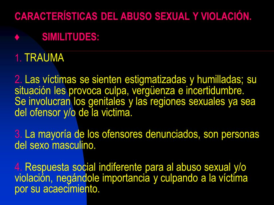 CARACTERÍSTICAS DEL ABUSO SEXUAL Y VIOLACIÓN. ♦. SIMILITUDES: 1