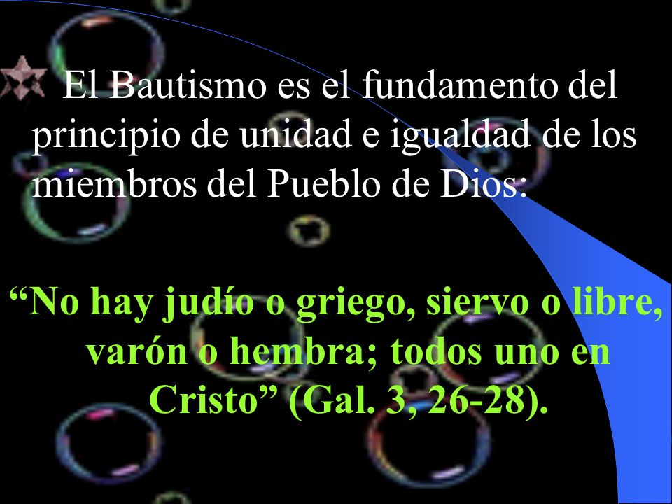El Bautismo es el fundamento del principio de unidad e igualdad de los miembros del Pueblo de Dios: