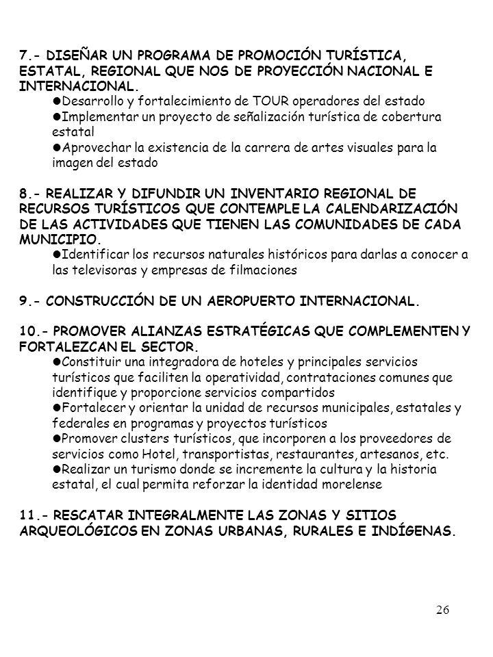 7.- DISEÑAR UN PROGRAMA DE PROMOCIÓN TURÍSTICA, ESTATAL, REGIONAL QUE NOS DE PROYECCIÓN NACIONAL E INTERNACIONAL.