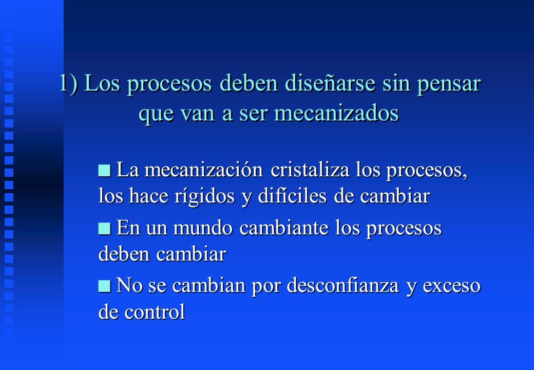 1) Los procesos deben diseñarse sin pensar que van a ser mecanizados