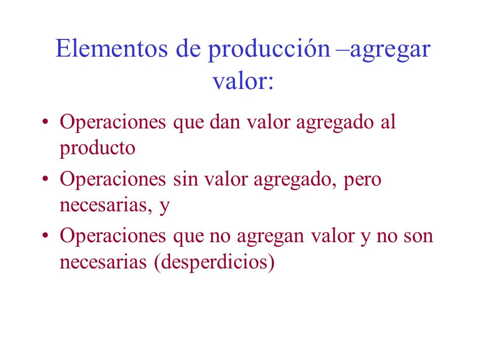 Elementos de producción –agregar valor:
