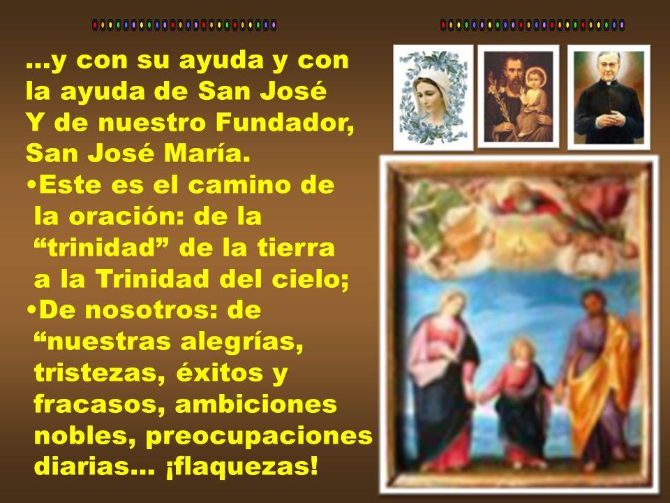 …y con su ayuda y con la ayuda de San José. Y de nuestro Fundador, San José María. Este es el camino de.