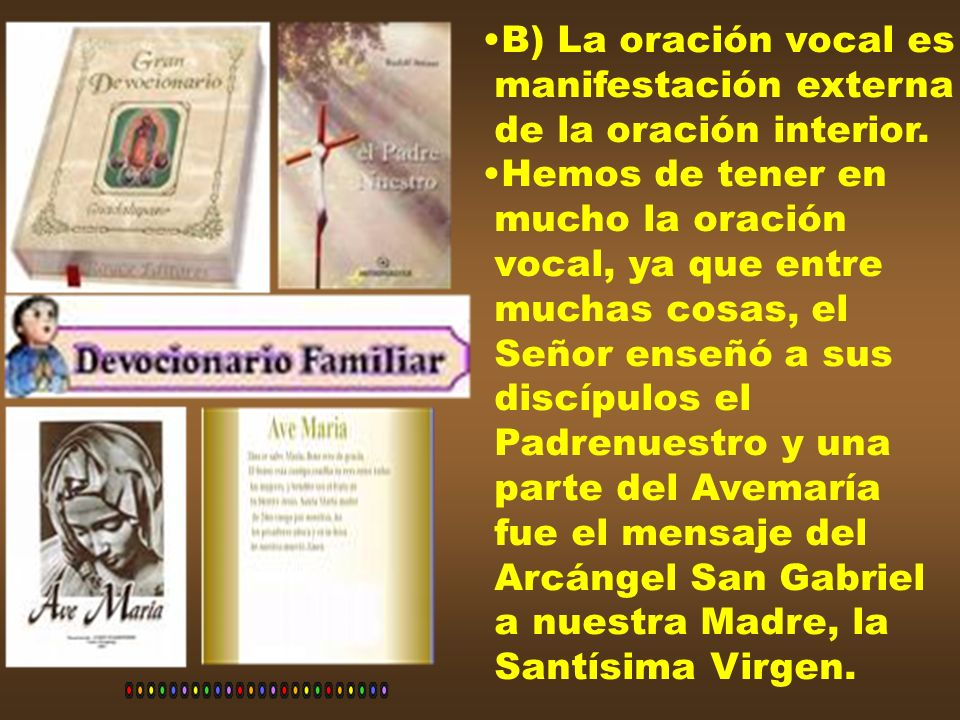 B) La oración vocal esmanifestación externa. de la oración interior. Hemos de tener en. mucho la oración.